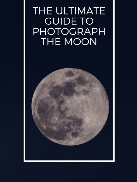 The Ultimate Guide to Photograph the Moon | Photographing ...