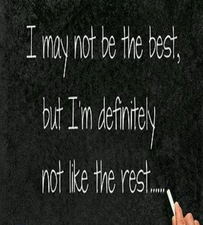I May Not Be The Best But I M Definitely Not Like The Rest Good Life Quotes Love Life Quotes Best Love Quotes