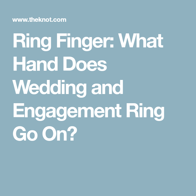 Ring Finger What Hand Does Your Wedding And Engagement Ring Go On