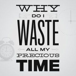 Dont Waste Your Precious Time Making Time Quotes Gives You The