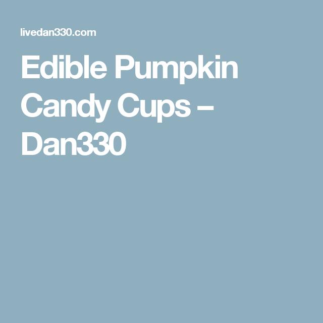 Edible Pumpkin Candy Cups – Dan330