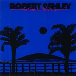 Robert Ashley - Automatic Writing (CD, Album) at Discogs