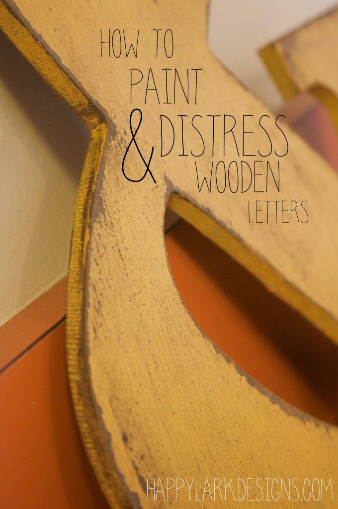 How To Paint And Distress Wooden Letter From Happy Lark