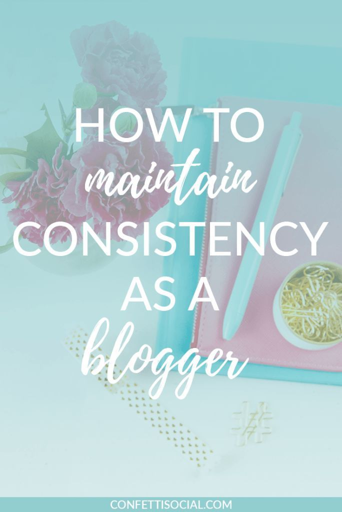 How to Maintain Consistency as a Blogger Blogging Pinterest