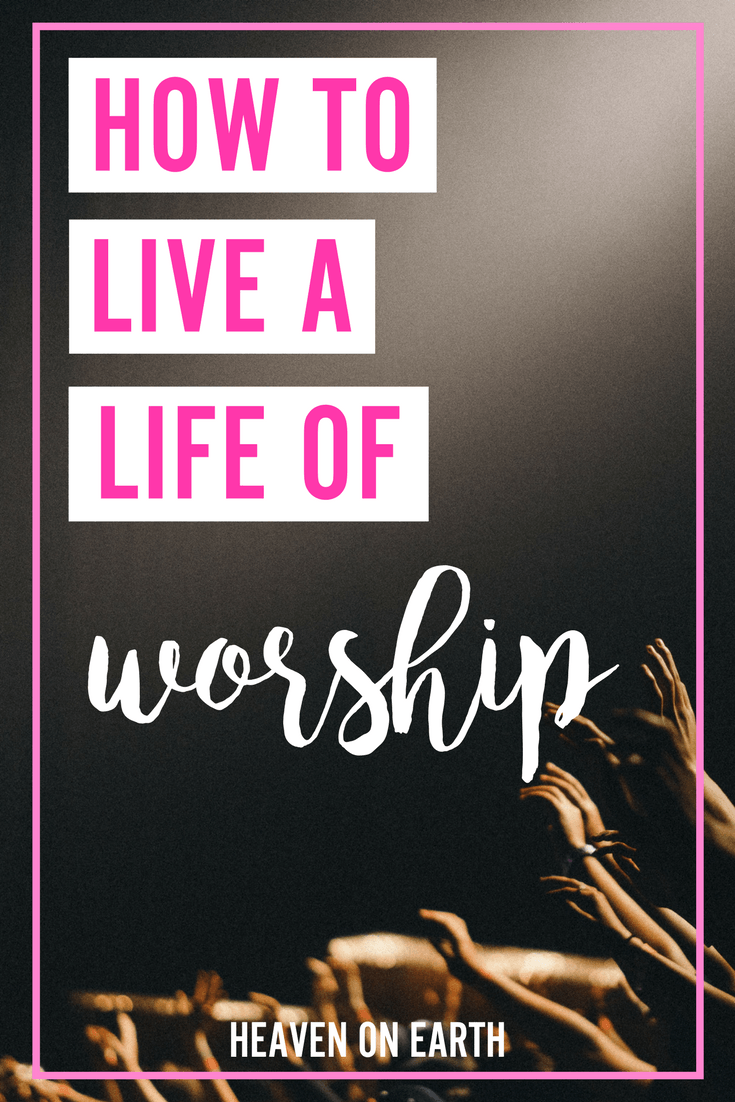 how to live a life of worship | worship, bible and christian living