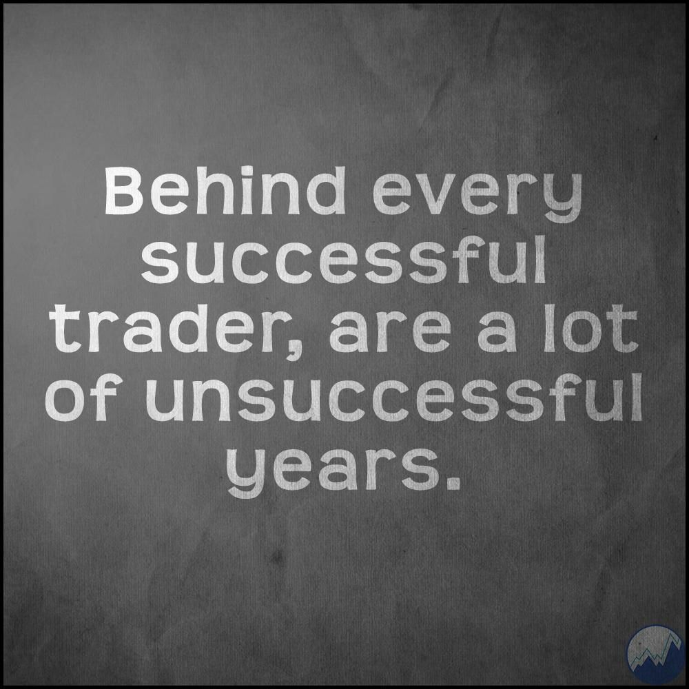 Behind Every Successful Trader Are A Lot Of Unsuccessful Years