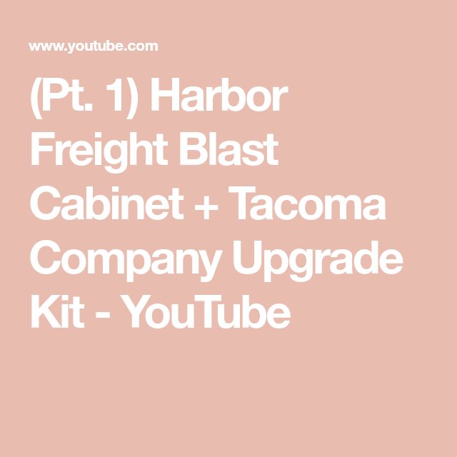 Pt 1 Harbor Freight Blast Cabinet Tacoma Company Upgrade Kit You