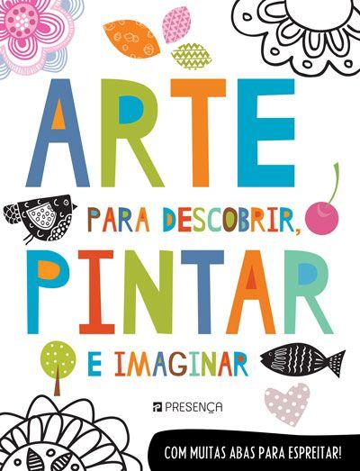 Arte para Descobrir, Pintar e Imaginar - Sítio do Livro