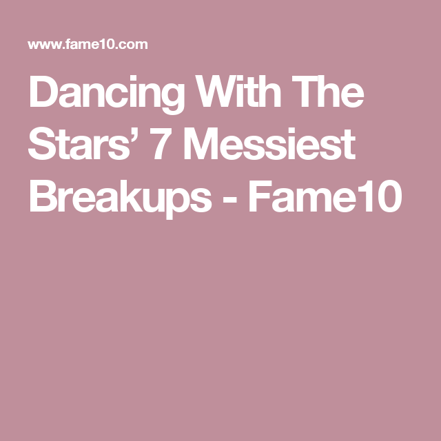 Dancing With The Stars' 7 Messiest Breakups - Fame10