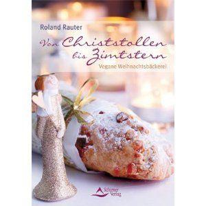 Von Christstollen bis Zimtstern - Vegane Weihnachtsbäckerei: Amazon.de: Roland Rauter: Bücher