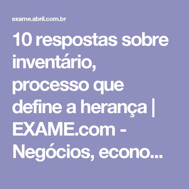 10 respostas sobre inventário, processo que define a herança | EXAME.com - Negócios, economia, tecnologia e carreira