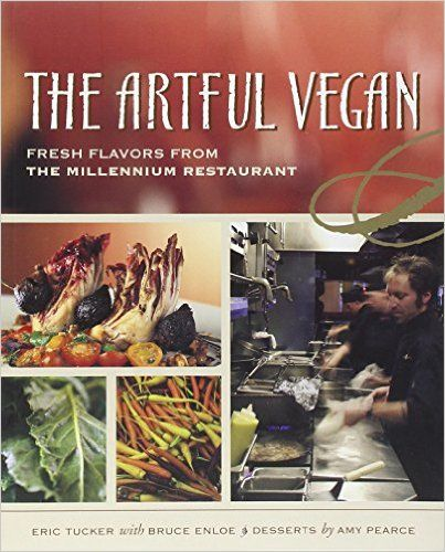 The Artful Vegan: Fresh Flavors from the Millennium Restaurant: Eric Tucker, Bruce Enloe: 9781580082075: Amazon.com: Books
