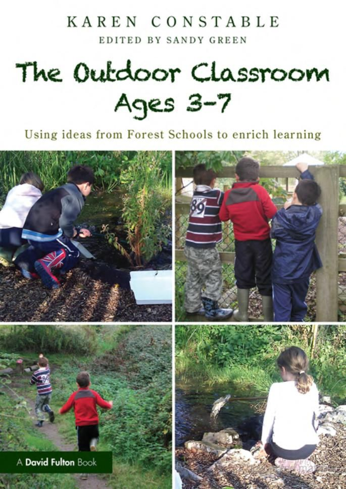 The Outdoor Classroom Ages 3-7: Using Ideas from Forest Schools to Enrich ... - Karen Constable - Google Books