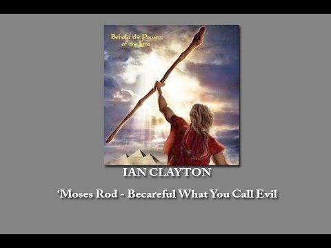 Ian Clayton - Moses' Rod - Be careful What You Call Evil