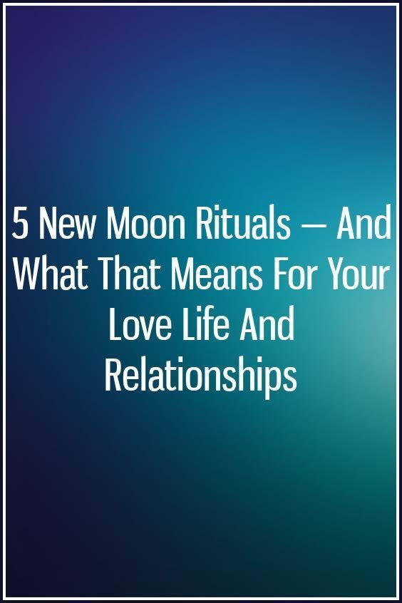 5 New Moon Rituals — And What That Means For Your Love Life And Relationships #newmoonritual 5 New Moon Rituals — And What That Means For Your Love Life And Relationships #newmoonritual