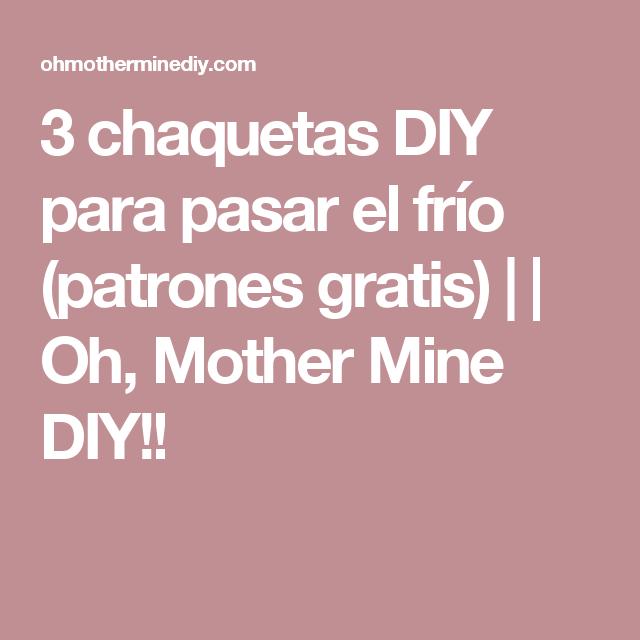 3 chaquetas DIY para pasar el frío (patrones gratis) | | Oh, Mother Mine DIY!!
