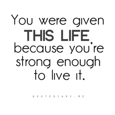 Live By This Quotee God Gave You This Life Because He Knew You Were