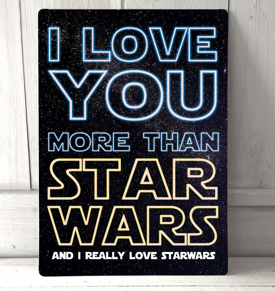 I Love You More Than Starwars Valentines Love Quote Sign A4