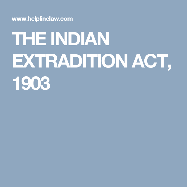 The Indian Extradition Act 1903 Acting Contract Law Firm