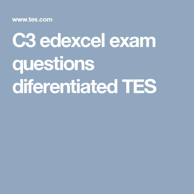 C3 edexcel exam questions diferentiated TES
