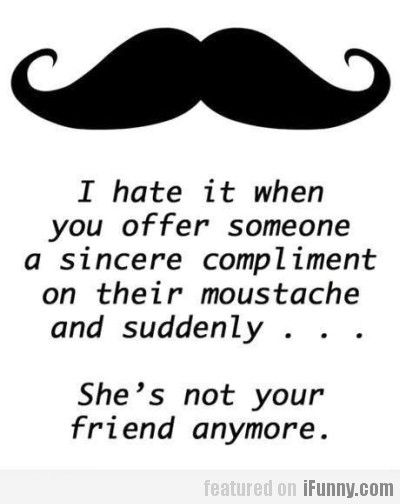 I Hate It When You Offer Someone A Sincere...