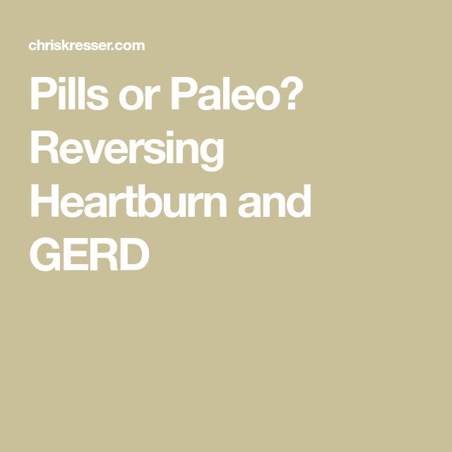 Reversing Heartburn And Gerd Naturally Pills Or Paleo Modified Paleo Diet Heartburn Gerd