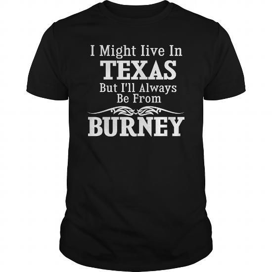 Cool Always Be From Burney T-Shirts
