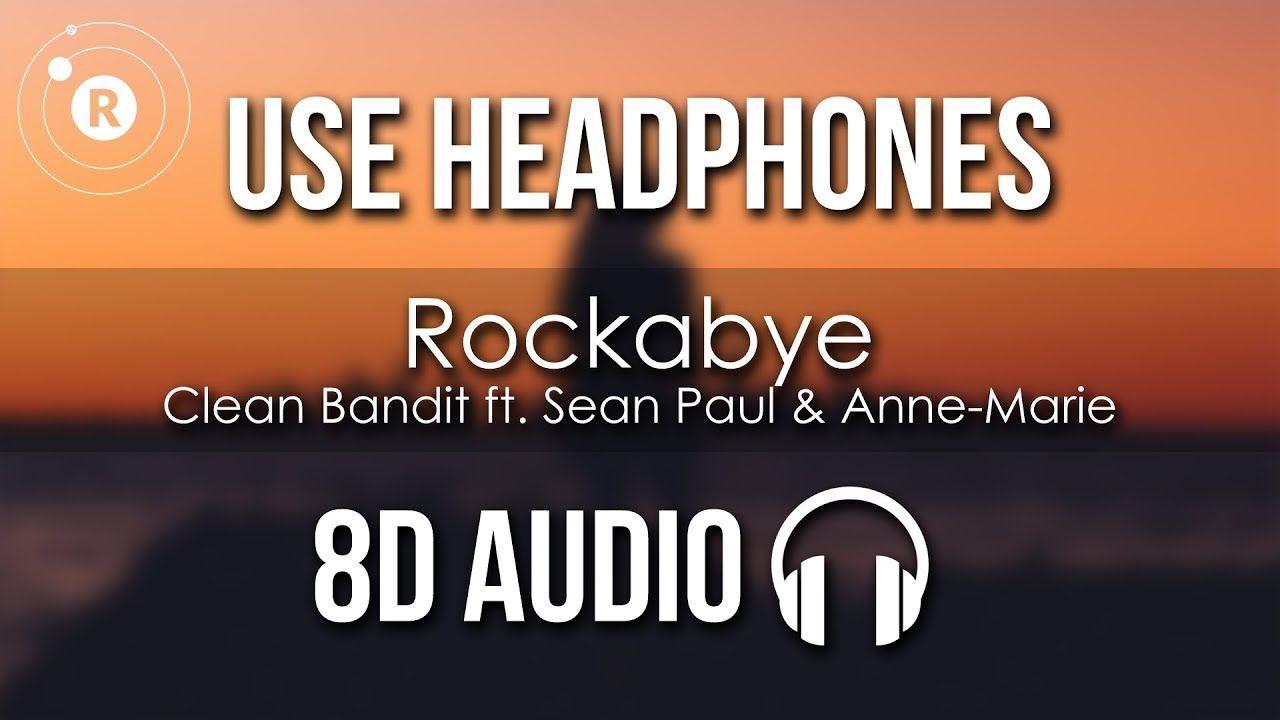 Clean Bandit Rockabye 8d Audio Ft Sean Paul Anne Marie Youtube Rockabye Lyrics Clean Bandit Sean Paul