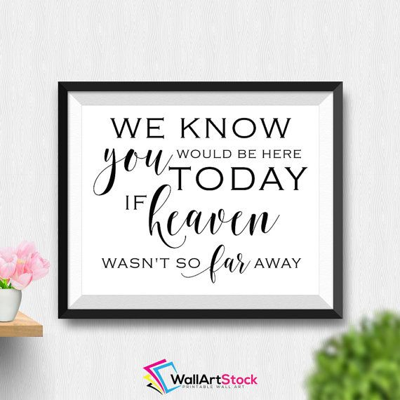 Reception Ceremony Burial: Printable We Know You Would Be Here Today Wall Art Wedding