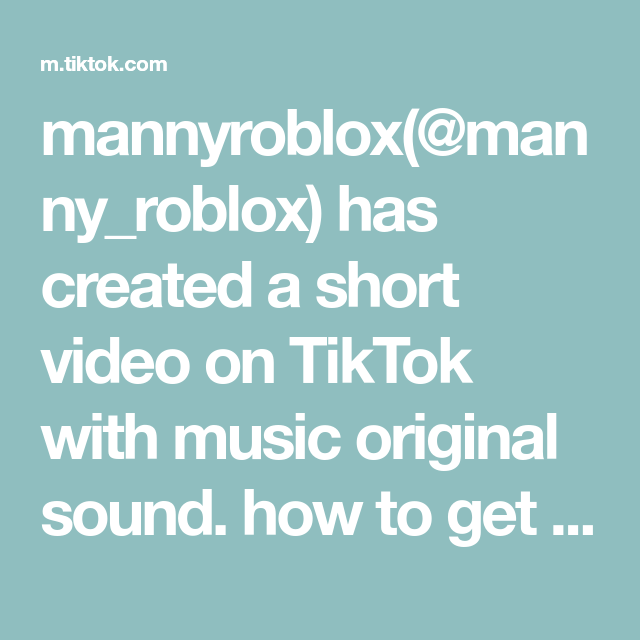 Mannyroblox Manny Roblox Has Created A Short Video On Tiktok With Music Original Sound How To Get Robux For Stand Up Comedians The Originals History Lessons