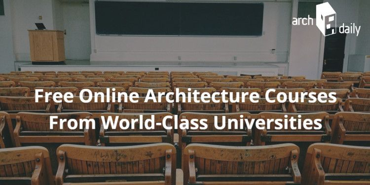 Free Online Architecture Courses From World Class Universitites