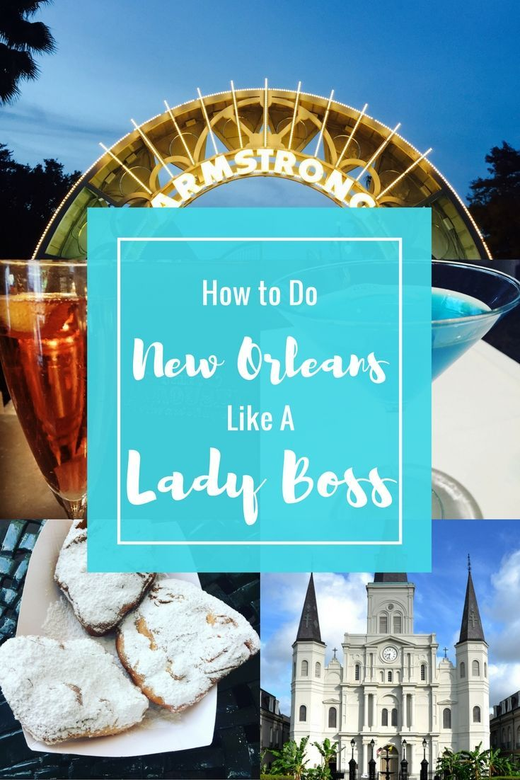How To Do New Orleans Like A Lady Boss New Orleans Travel Road