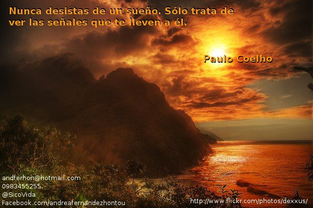 """""""Nunca desistas de un sueño. Sólo trata de ver las señales que te lleven a él..."""" Paulo Coelho"""