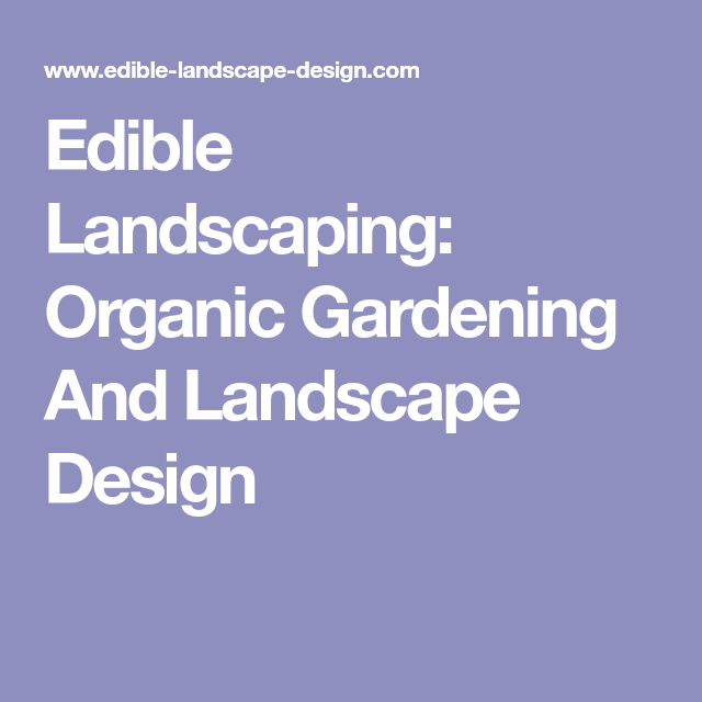 Edible Landscape Design: Edible Landscaping: Organic Gardening And Landscape Design