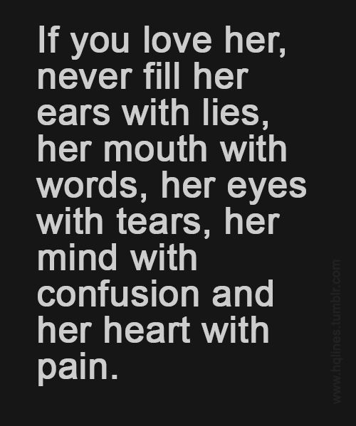 if you love her never fill her ears with lies, her mouth ...