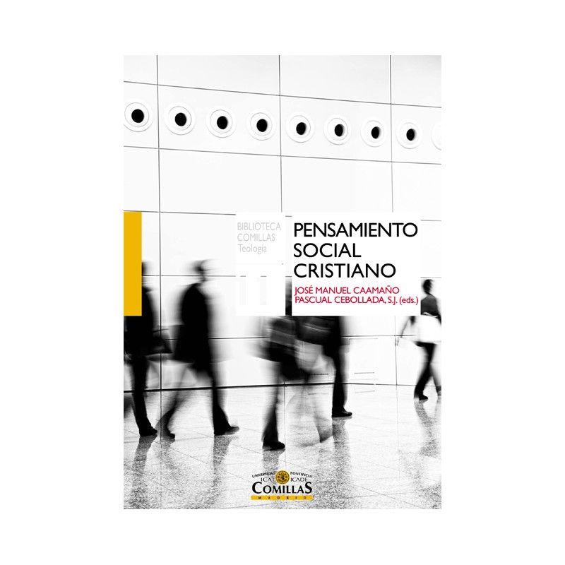 Pensamiento social cristiano / José Manuel Caamaño, Pascual Cebollada (eds.) PublicaciónMadrid : Publicaciones de la Universidad Pontificia Comillas, 2015