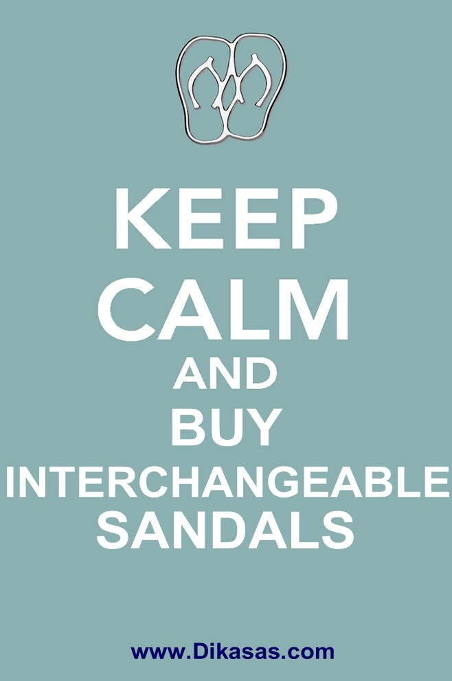 Sandals.....Keep Calm buy Sandals!!
