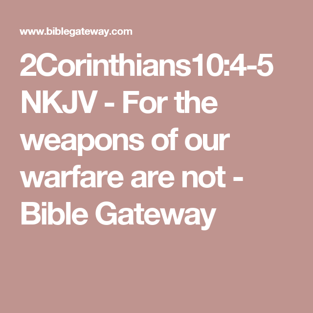 2Corinthians10:4-5 NKJV - For the weapons of our warfare are not - Bible Gateway