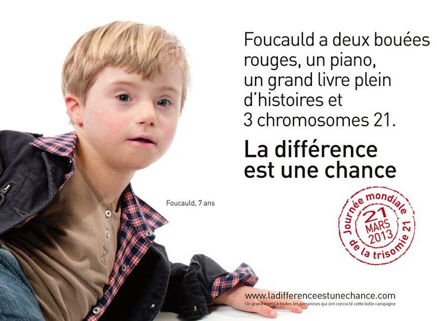"""campagne de sensibilisation à la Trisomie 21 (2013). Intitulée """"La différence est une chance"""", cette campagne s'inscrit dans la cadre de la 2ème journée mondiale de la trisomie 21, reconnue par l'ONU, qui a lieu le 21 mars 2013. http://www.ladifferenceestunechance.com/"""