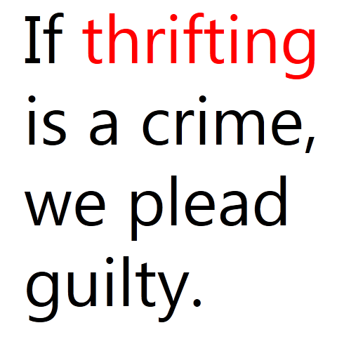 If Thrifting Is A Crime We Plead Guilty Quotations Funny Quotes Vintage Quotes