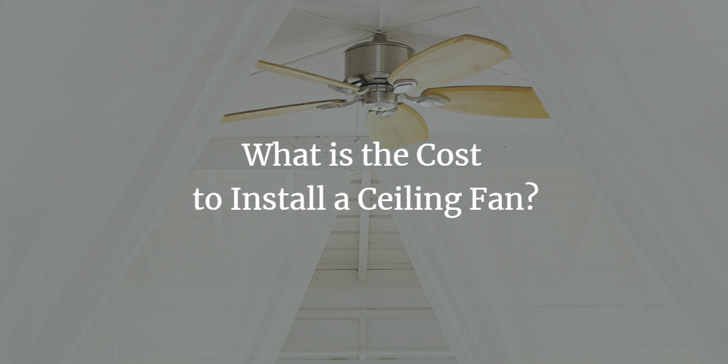 Cost To Install A Ceiling Fan Will Vary
