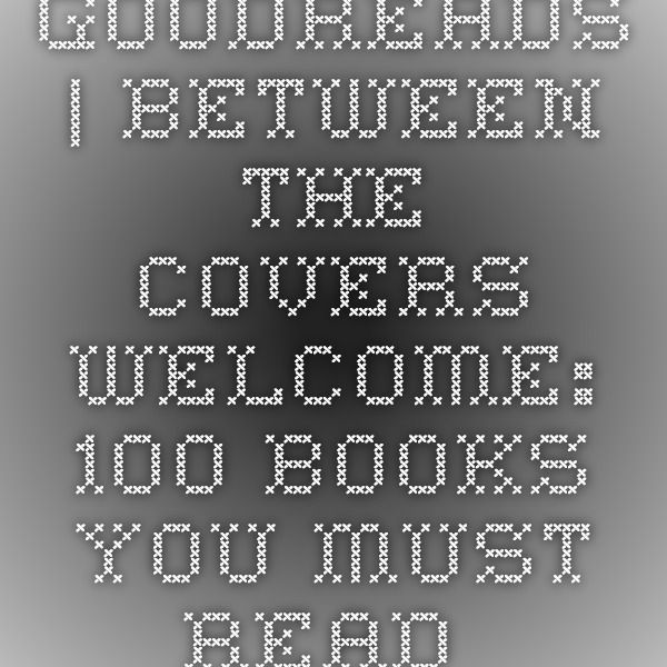 Goodreads | Between The Covers - Welcome: 100 Books You Must Read Before You Die (showing 1-17 of 17)