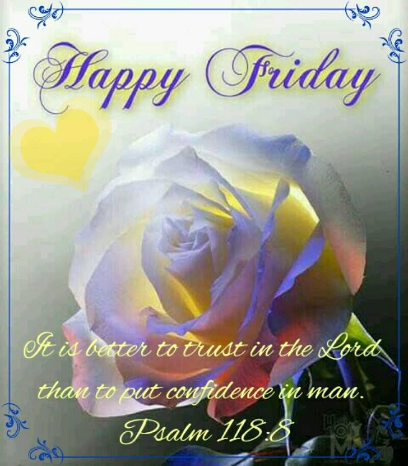 Happy Friday. Psalm 118:8