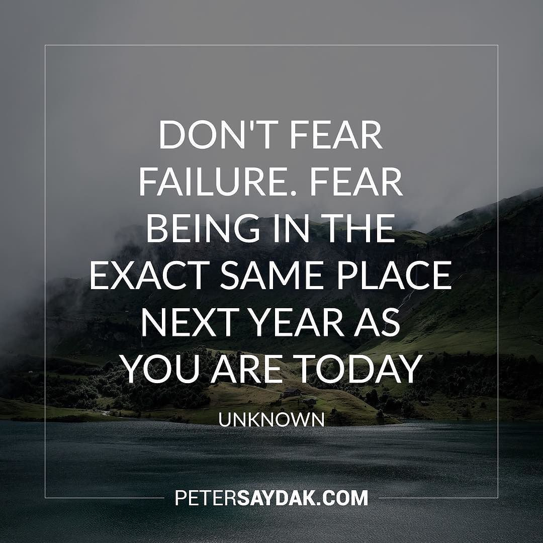 """Inspirational Quotes Fear Of Failure: """"Don't Fear Failure. Fear Being In The Exact Same Place"""
