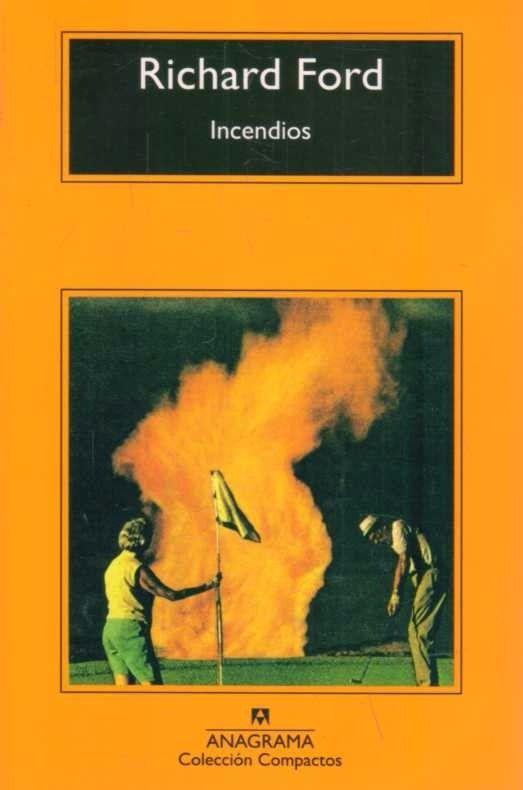 Incendios / Richard Ford. Es una novela de iniciación, y es también la historia de una pasión contada por quien menos puede saber de ella,  por quien menos puede creer en la naturaleza de ese amor y comprenderla, el hijo de la enamorada.