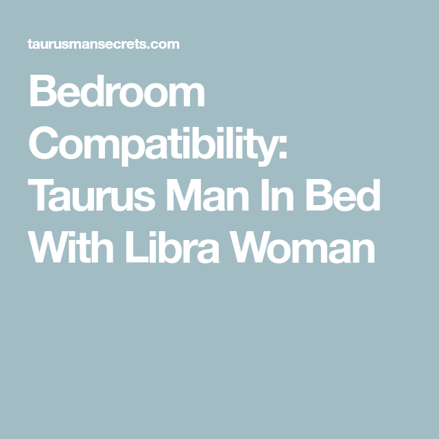 Bedroom Compatibility: Taurus Man In Bed With Libra Woman ...