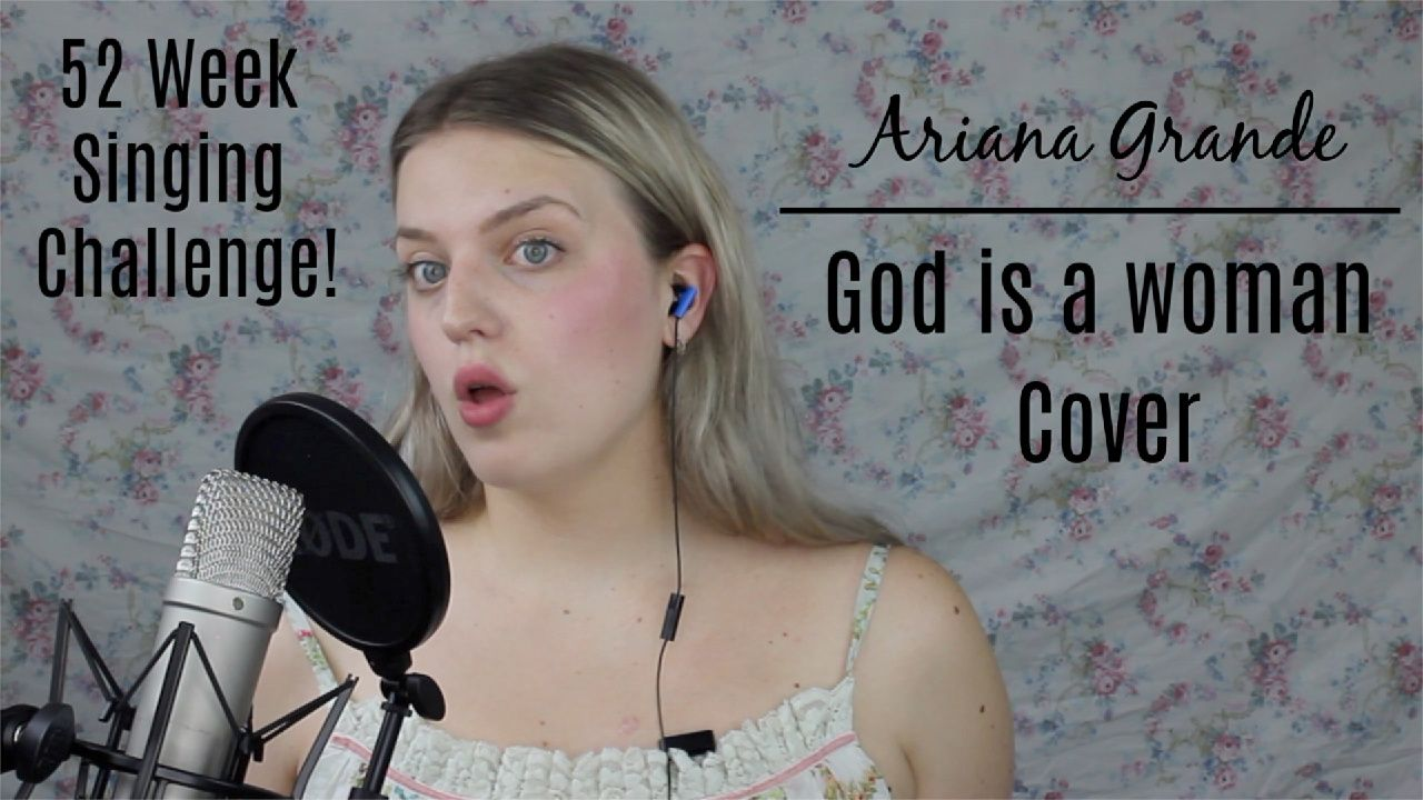 Ariana Grande God Is A Woman Cover For My 52 Week Singing