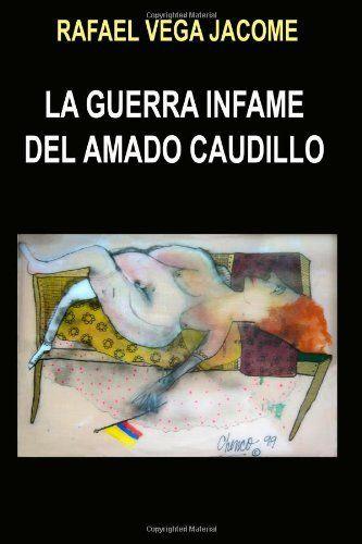La guerra infame del amado caudillo Rafael Vega J