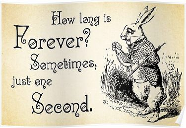 Photo of 'Alice in Wonderland Quote – How Long is Forever – White Rabbit Quote – 0125' Poster by ContrastStudios