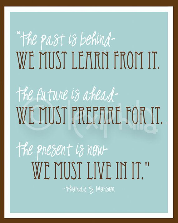 Inspirational Art Quote Past Present And Future By Lexiphilia Lds Quotes Church Quotes Art Quotes Inspirational